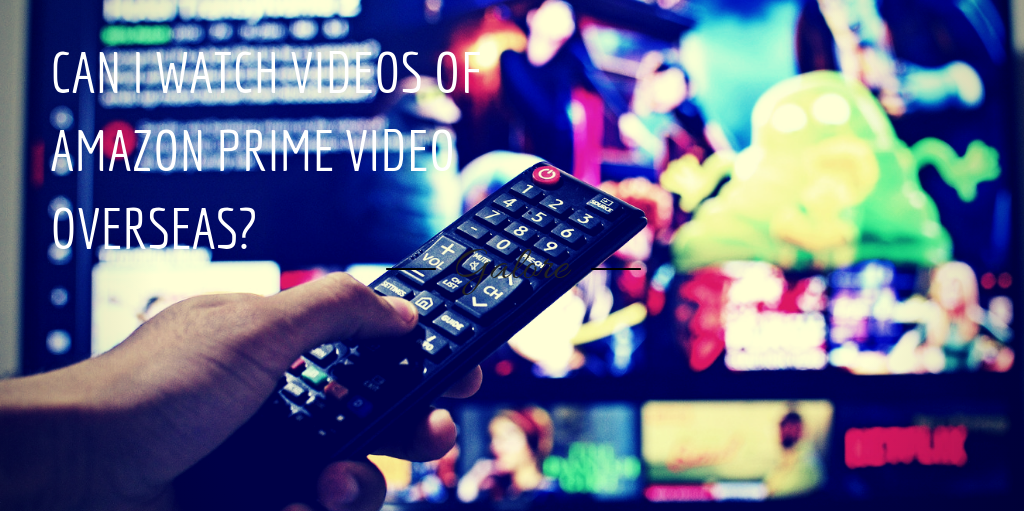 Amazon Prime Video は海外では再生できないので注意!